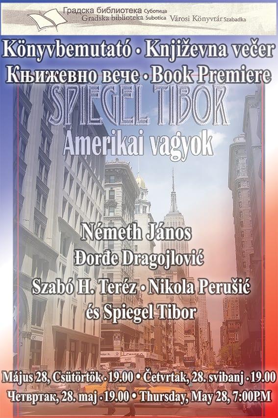 """GRADSKA BIBLIOTEKA: KNJIGA TIBORA ŠPIGELA, SUBOTIČANINA IZ AMERIKE """"AMERIKANAC SAM – AMERIKAI VAGYOK"""""""