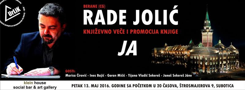 """KNJIŽEVNO VEČE I PROMOCIJA KNJIGE """"JA"""" RADETA JOLIĆA 13. MAJA U KLEIN HOUSE-U"""